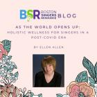 BSR Blog-E. Allen-Holistic Wellness for singers Post-Covid